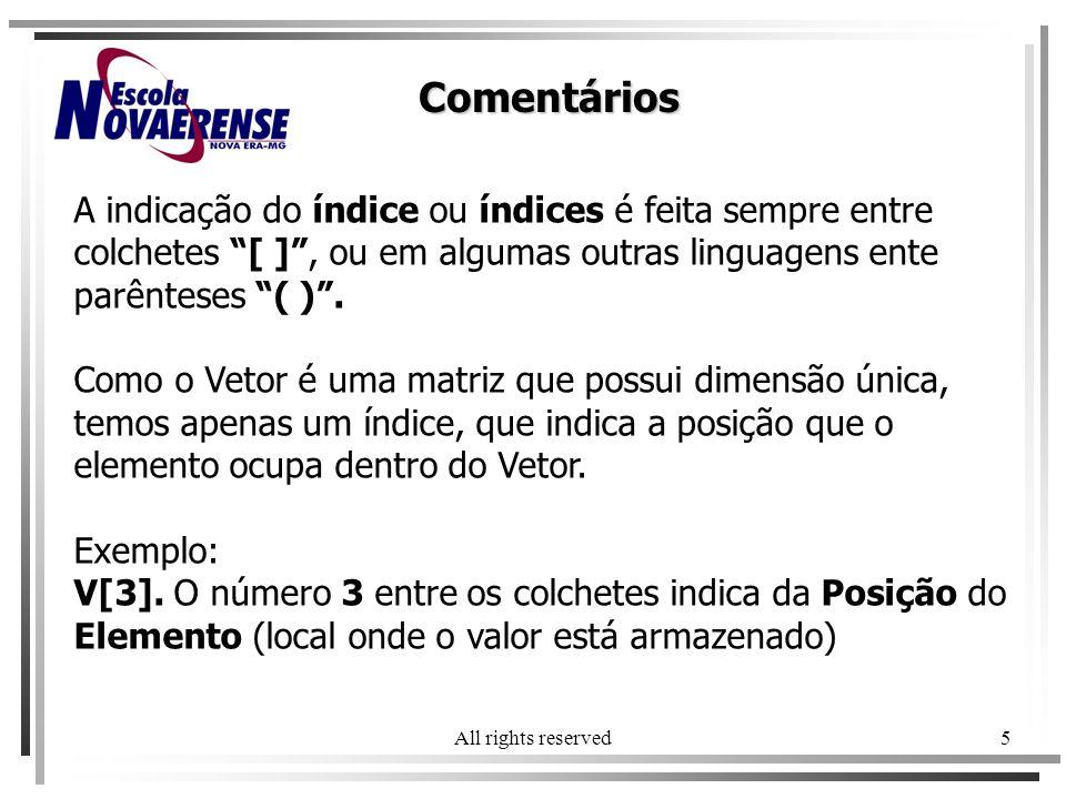 Comentários A indicação do índice ou índices é feita sempre entre colchetes [ ] , ou em algumas outras linguagens ente parênteses ( ) .